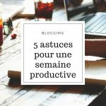 5 astuces pour une semaine plus productive
